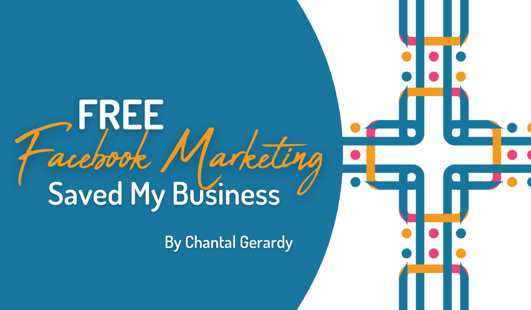 Free Facebook Marketing Saved My Business